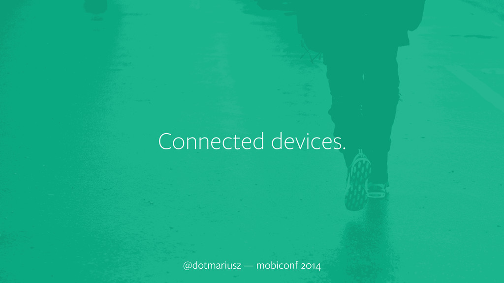` Connected devices. @dotmariusz — mobiconf 2014