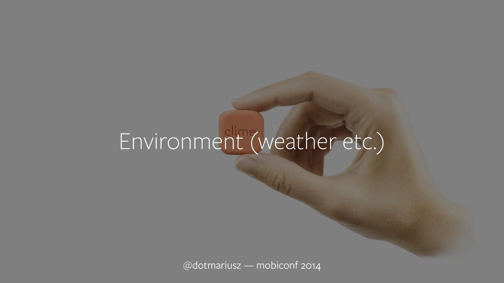 ` Environment (weather etc.) @dotmariusz — mobi...