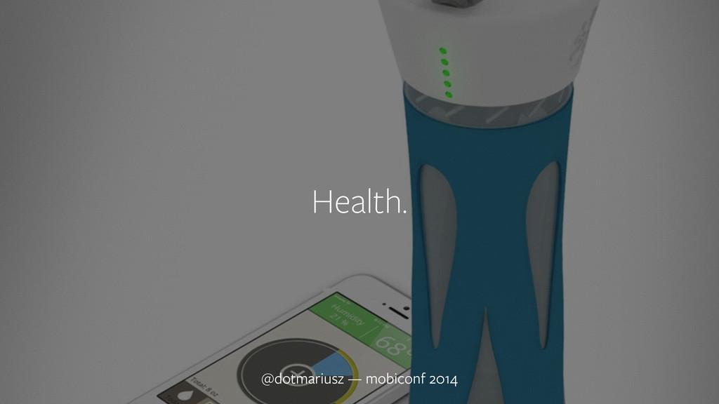 ` Health. @dotmariusz — mobiconf 2014