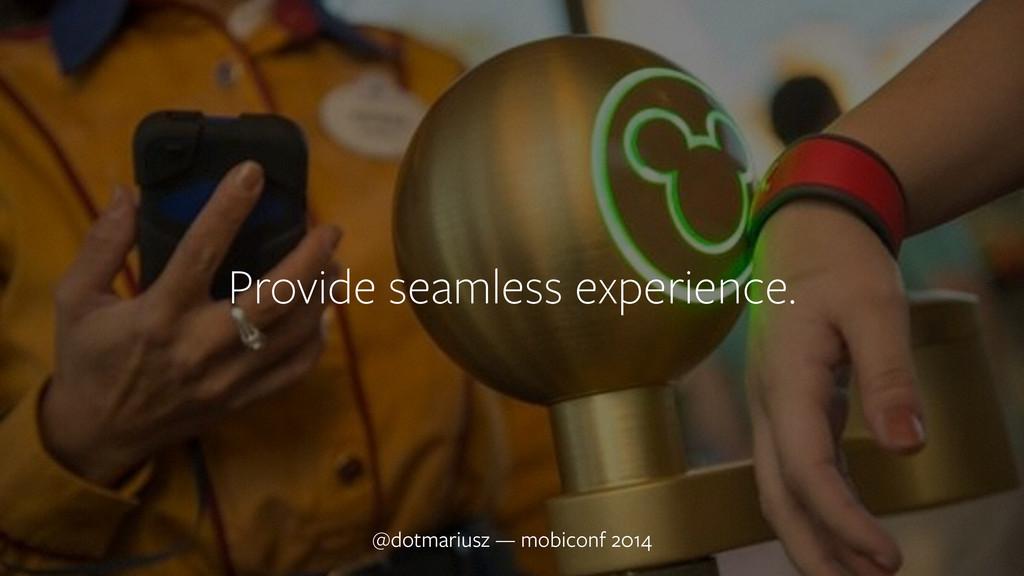 ` Provide seamless experience. @dotmariusz — mo...