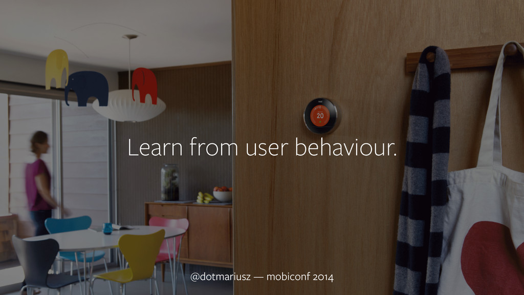 ` @dotmariusz — MobiConf 2014 Learn from user b...