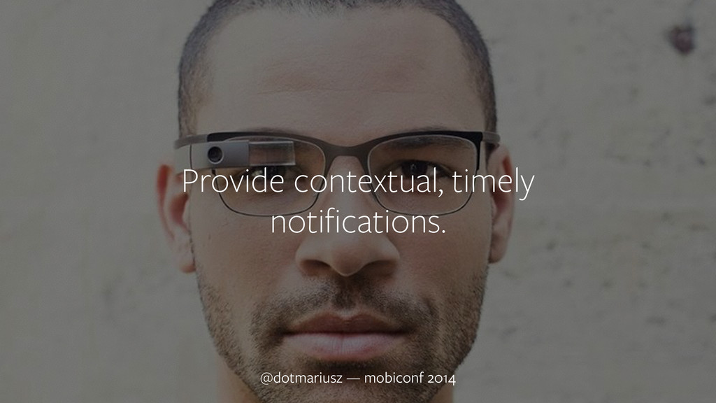 ` Provide contextual, timely notifications. @dot...
