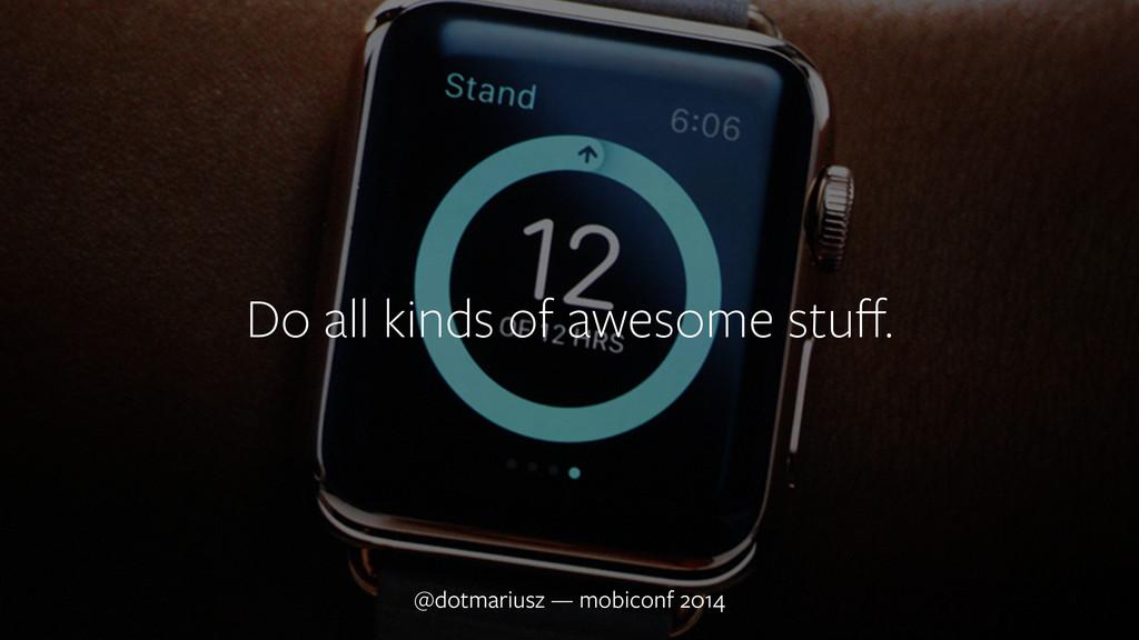 ` Do all kinds of awesome stuff. @dotmariusz — m...