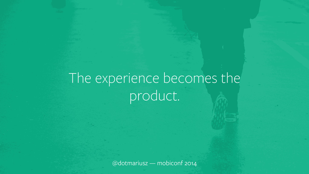 ` The experience becomes the product. @dotmariu...