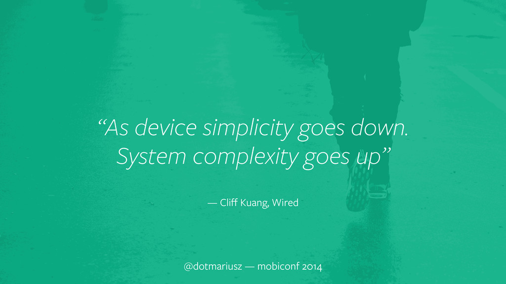 "` ""As device simplicity goes down. System compl..."