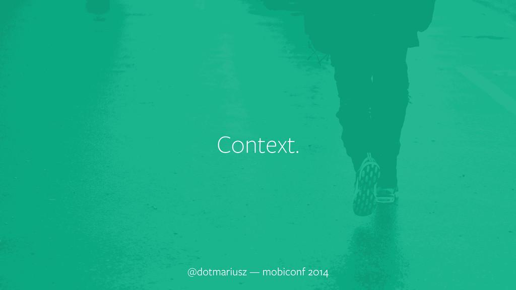 ` Context. @dotmariusz — mobiconf 2014