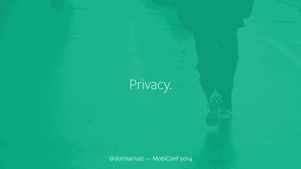 ` Privacy. @dotmariusz — MobiConf 2014