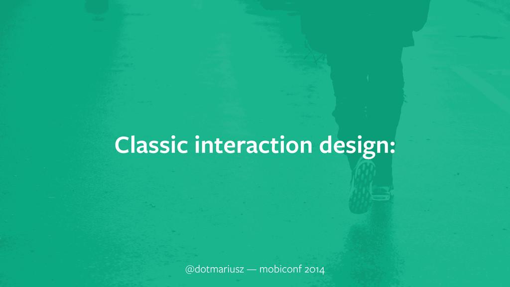 Classic interaction design: @dotmariusz — mobic...