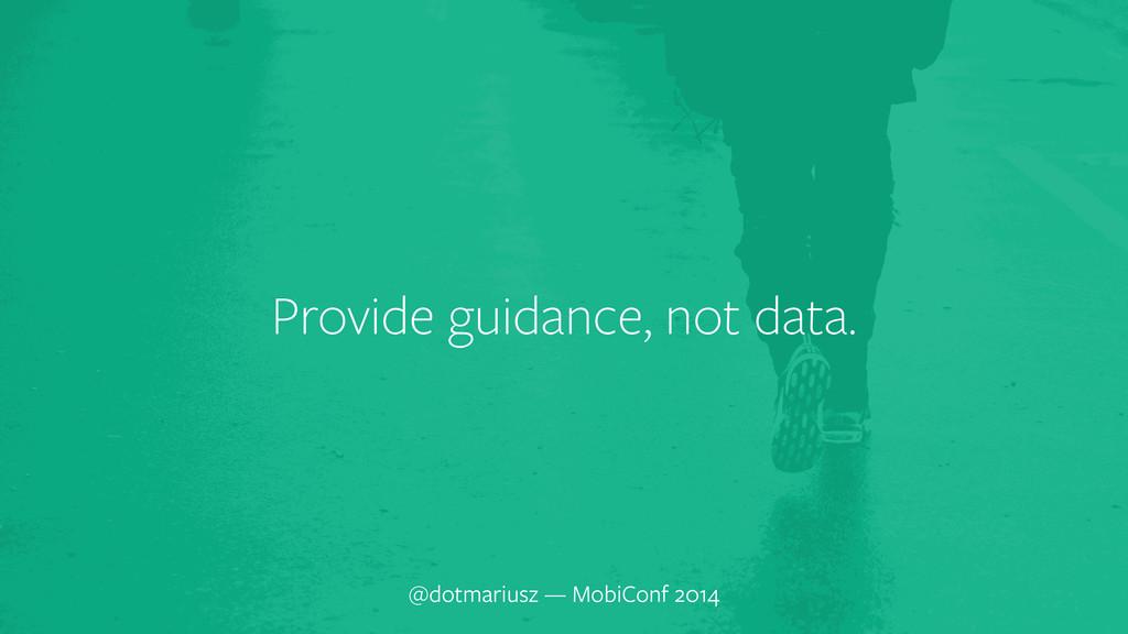` Provide guidance, not data. @dotmariusz — Mob...