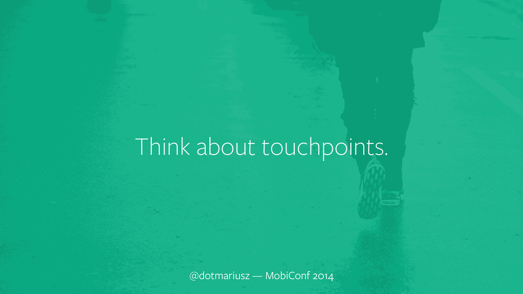 ` Think about touchpoints. @dotmariusz — MobiCo...