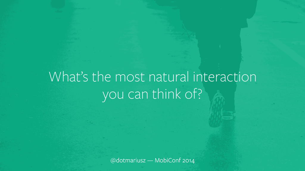 ` What's the most natural interaction you can t...