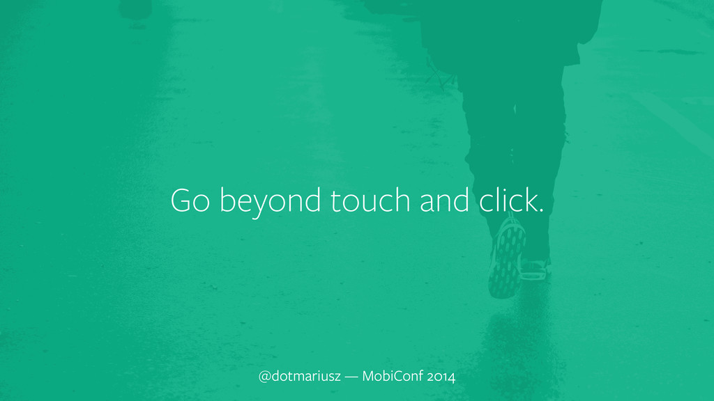 ` Go beyond touch and click. @dotmariusz — Mobi...