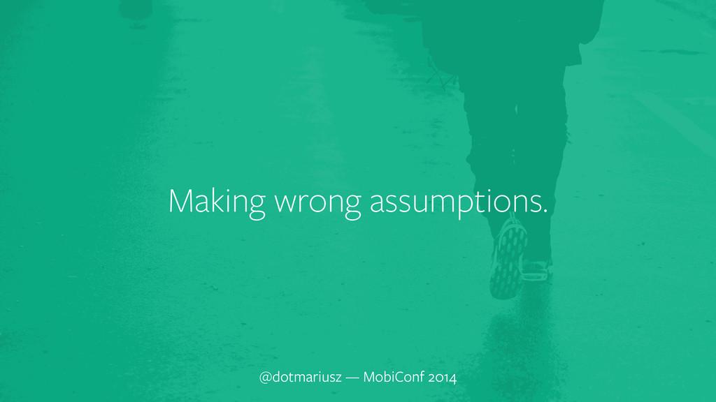 ` Making wrong assumptions. @dotmariusz — MobiC...