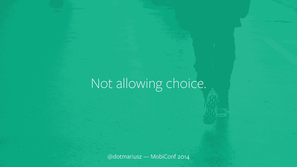 ` Not allowing choice. @dotmariusz — MobiConf 2...