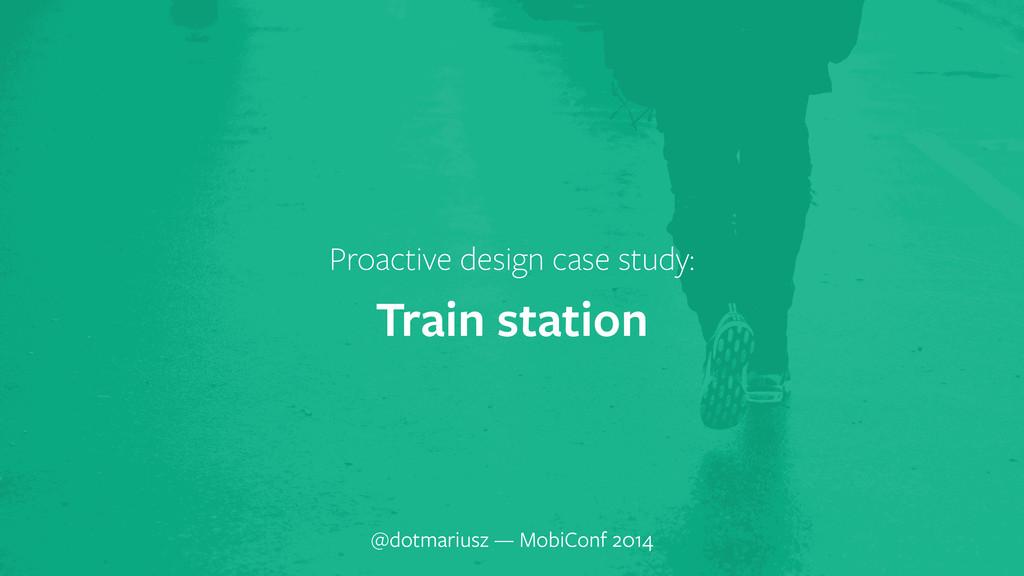 ` Proactive design case study: Train station @d...