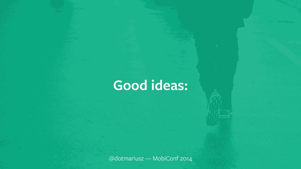 ` Good ideas: @dotmariusz — MobiConf 2014