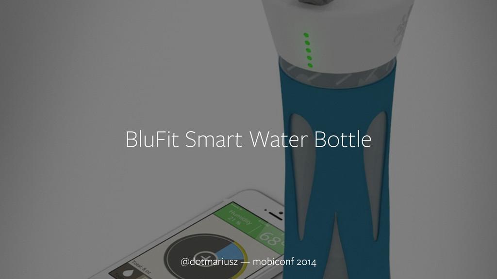 ` BluFit Smart Water Bottle @dotmariusz — mobic...