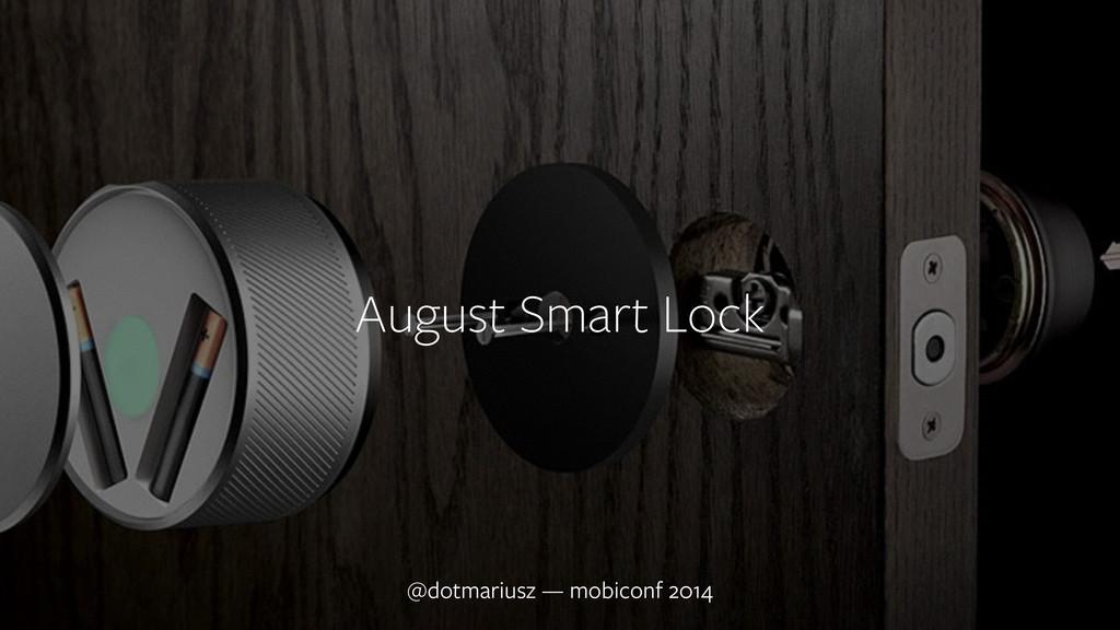 ` August Smart Lock @dotmariusz — mobiconf 2014