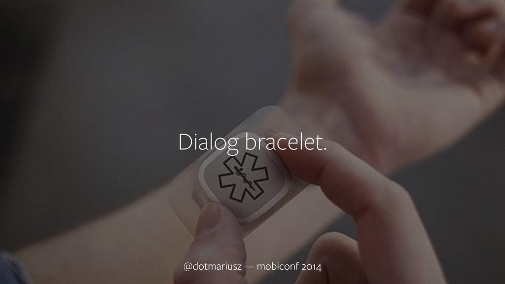 ` @dotmariusz — MobiConf 2014 Dialog bracelet. ...