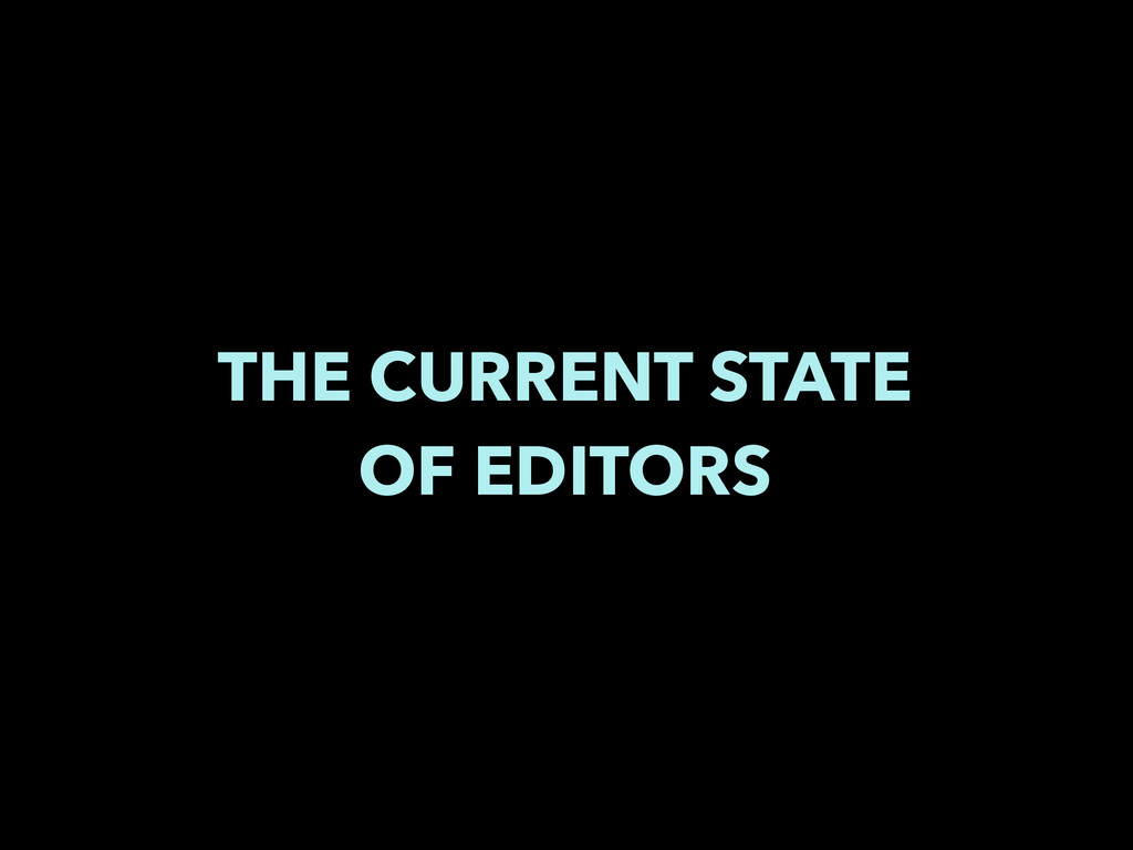 THE CURRENT STATE OF EDITORS