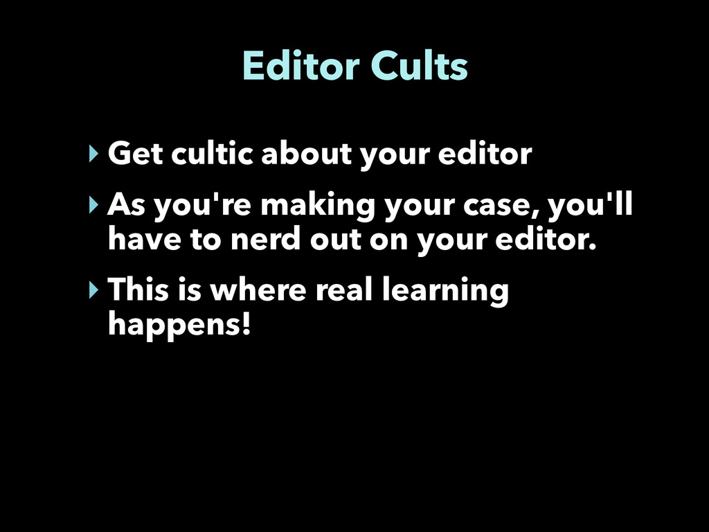 Editor Cults ‣ Get cultic about your editor ‣ A...