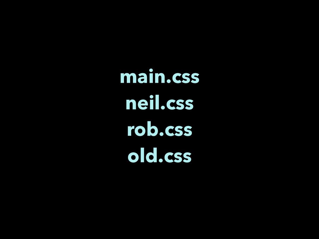 main.css neil.css rob.css old.css