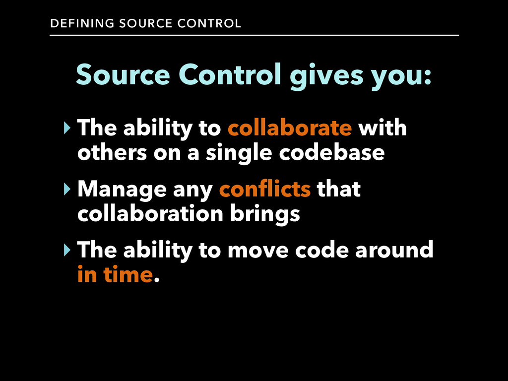 DEFINING SOURCE CONTROL Source Control gives yo...