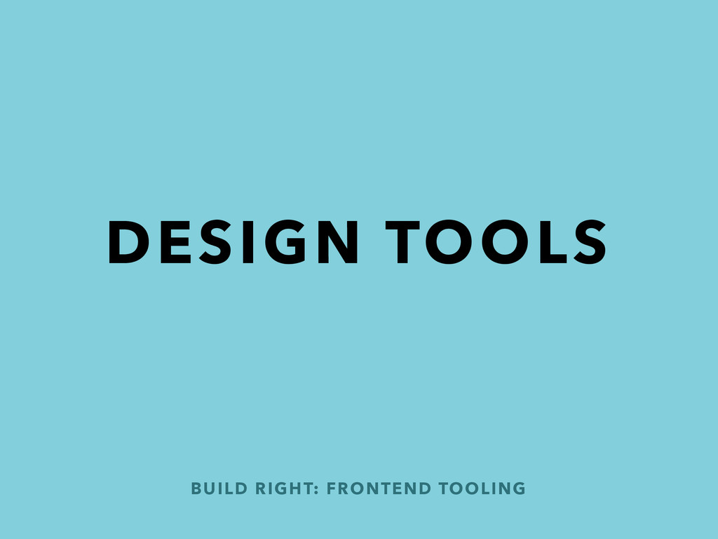 BUILD RIGHT: FRONTEND TOOLING DESIGN TOOLS
