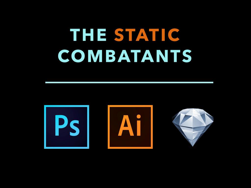 THE STATIC COMBATANTS