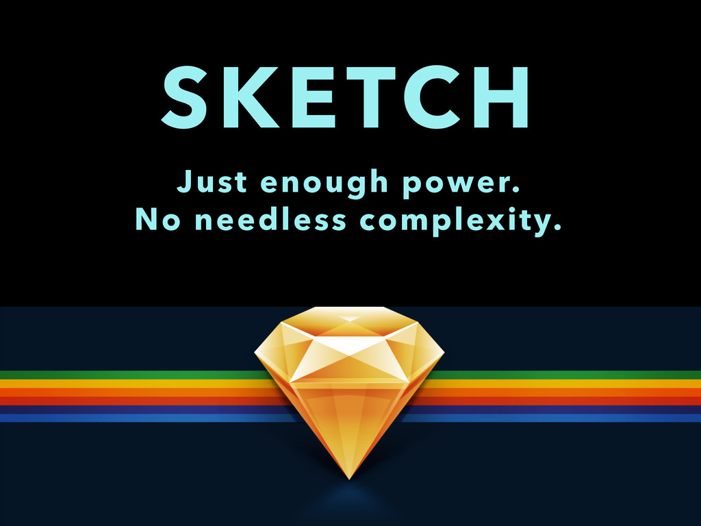 SKETCH Just enough power. No needless complexit...