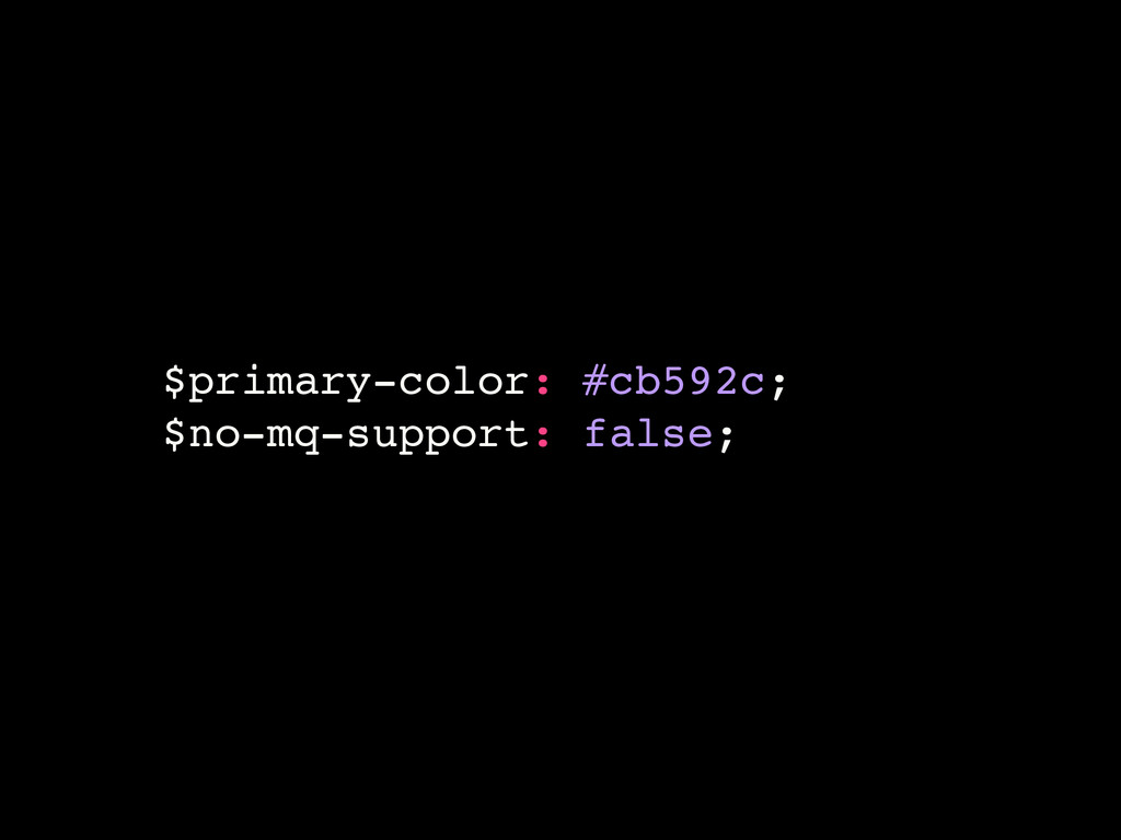 $primary-color: #cb592c;! $no-mq-support: false...