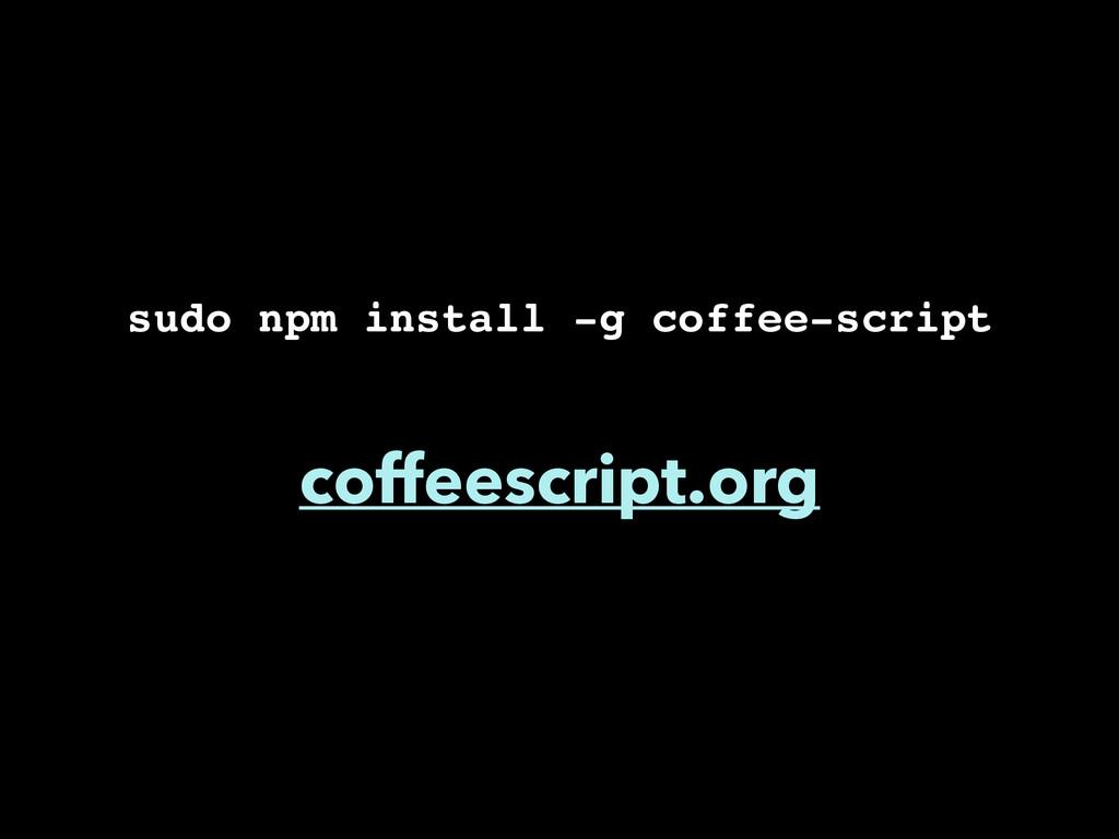 sudo npm install -g coffee-script! ! coffeescri...
