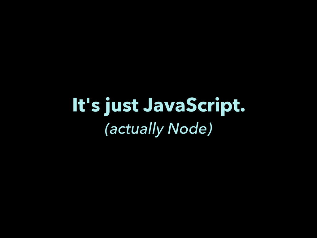 It's just JavaScript. (actually Node)