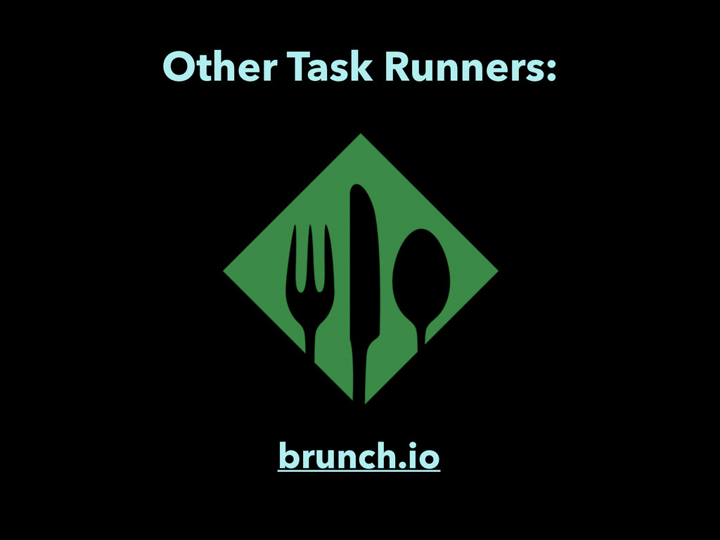Other Task Runners: brunch.io