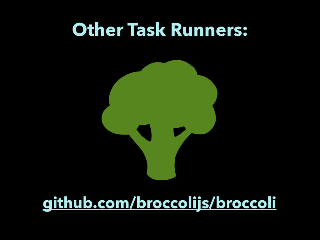Other Task Runners: github.com/broccolijs/brocc...