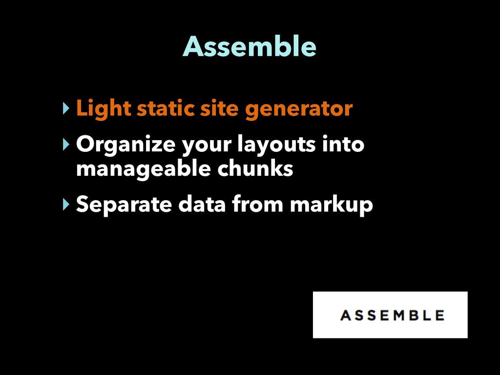 Assemble ‣ Light static site generator ‣ Organi...