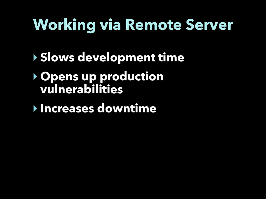 Working via Remote Server ‣ Slows development t...