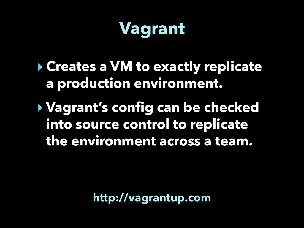 Vagrant ‣ Creates a VM to exactly replicate a p...