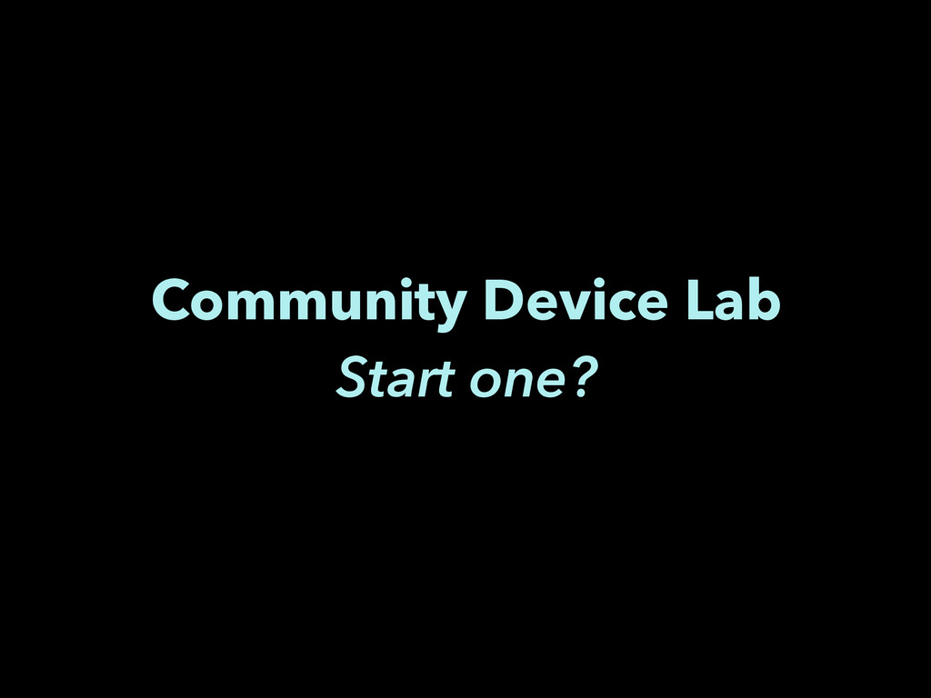 Community Device Lab Start one?