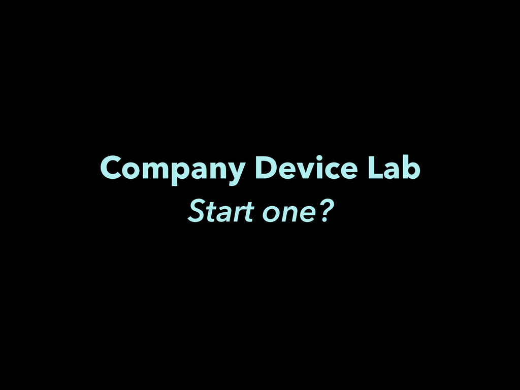 Company Device Lab Start one?