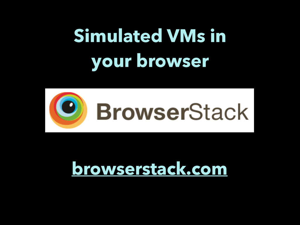 browserstack.com Simulated VMs in your browser