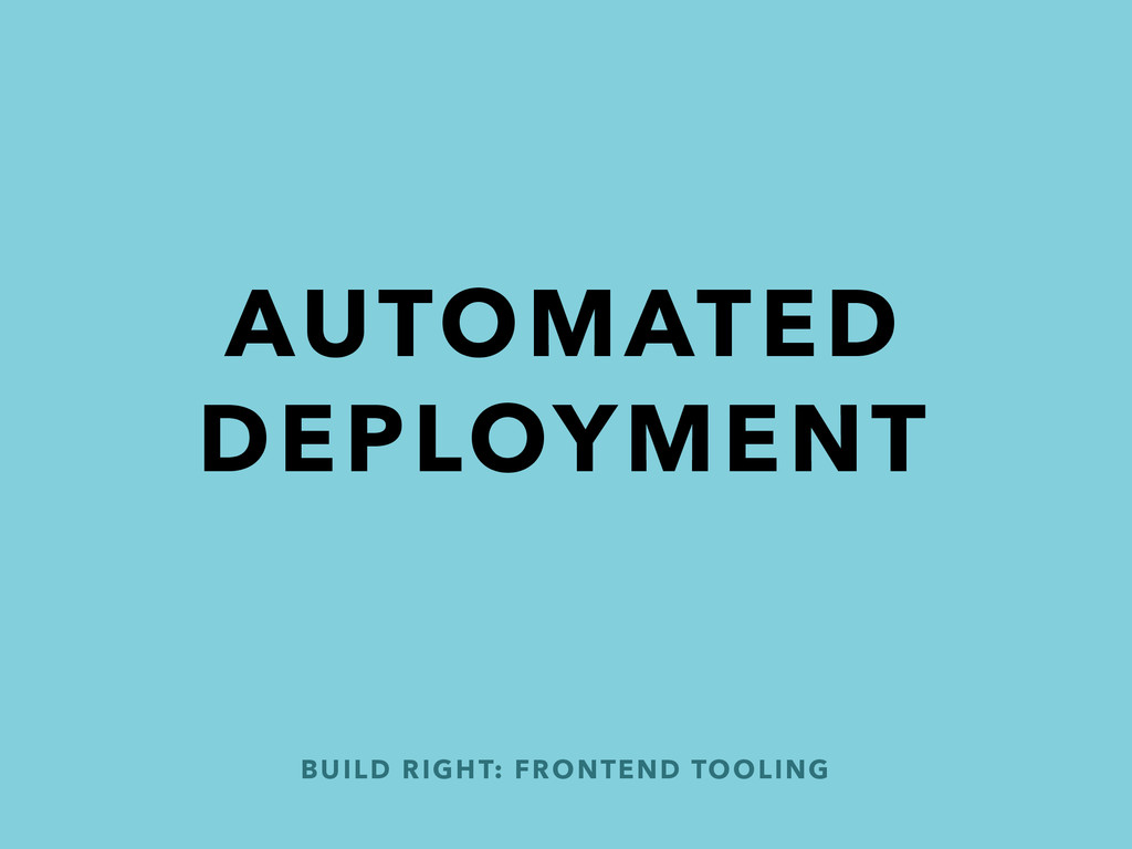 BUILD RIGHT: FRONTEND TOOLING AUTOMATED DEPLOYM...