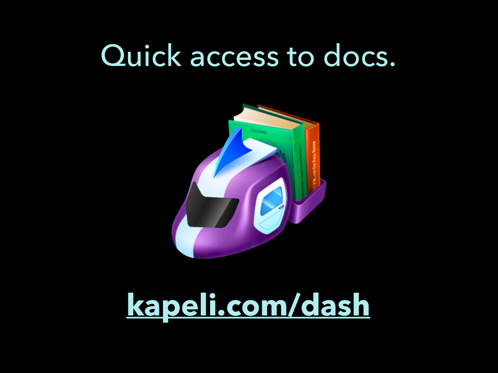 kapeli.com/dash Quick access to docs.
