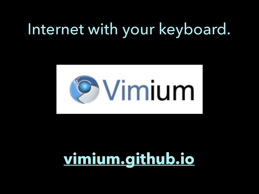 vimium.github.io Internet with your keyboard.