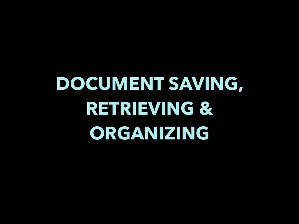 DOCUMENT SAVING, RETRIEVING & ORGANIZING