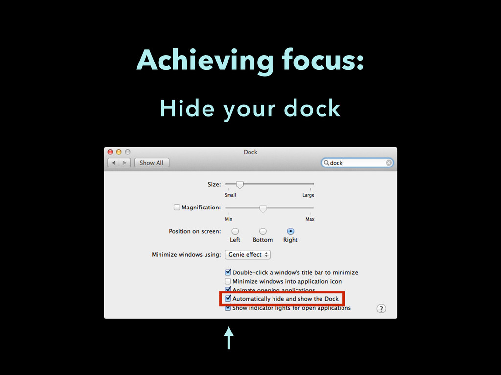 Achieving focus: Hide your dock