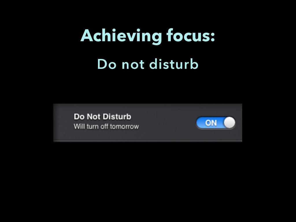 Achieving focus: Do not disturb