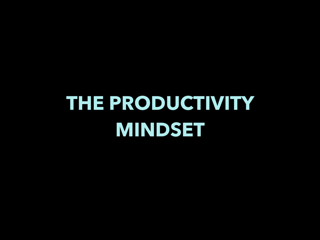 THE PRODUCTIVITY MINDSET