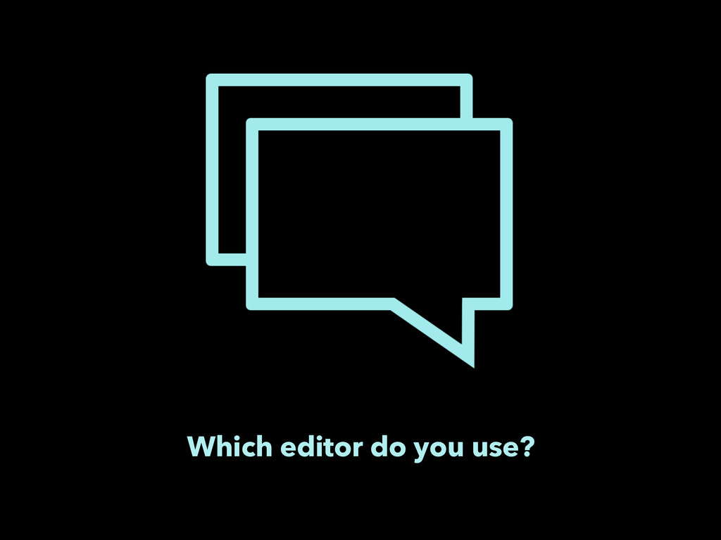 Which editor do you use?