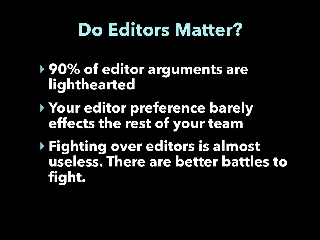 Do Editors Matter? ‣ 90% of editor arguments ar...